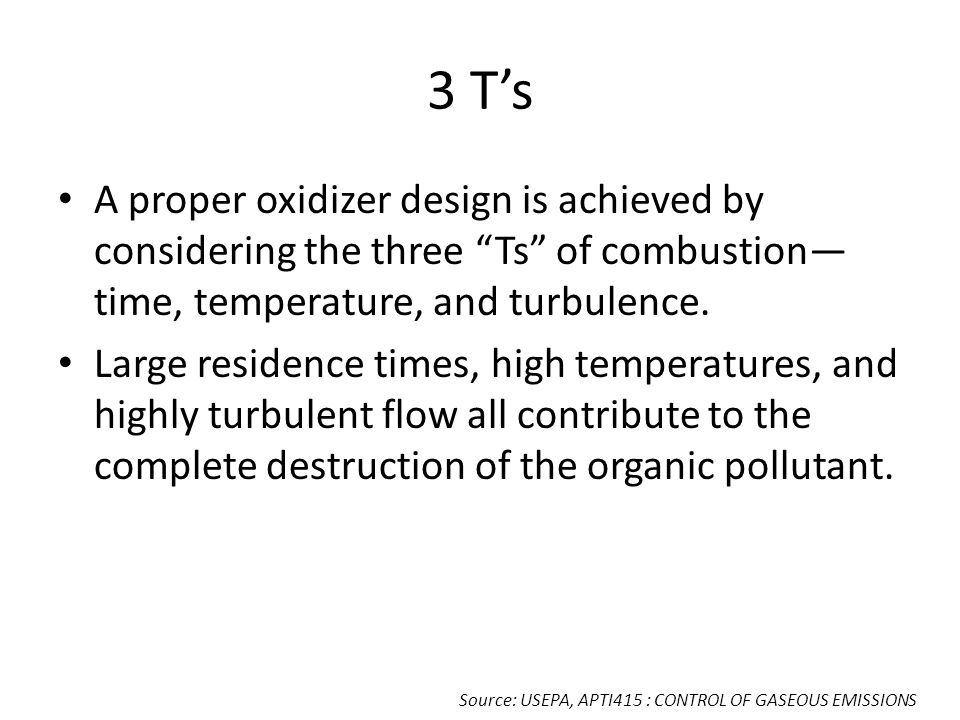 3 T's A proper oxidizer design is achieved by considering the three Ts of combustion—time, temperature, and turbulence.