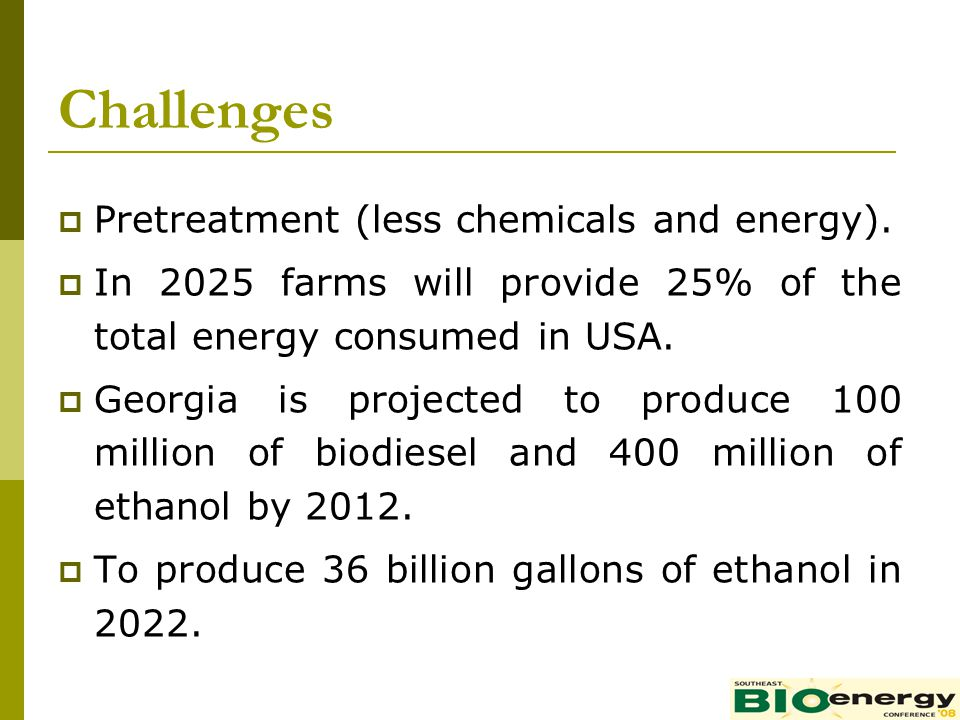 Challenges Pretreatment (less chemicals and energy).