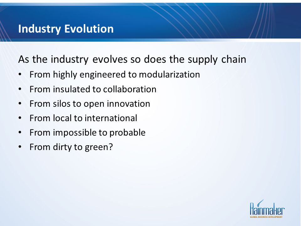 Industry Evolution As the industry evolves so does the supply chain