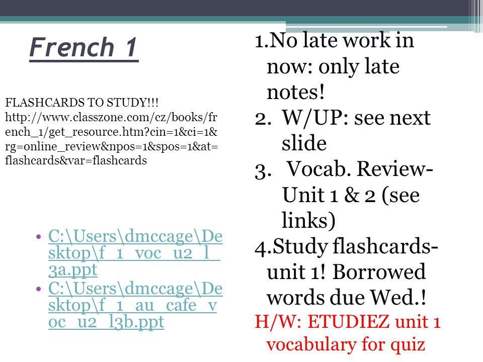 French 1 No late work in now: only late notes! W/UP: see next slide