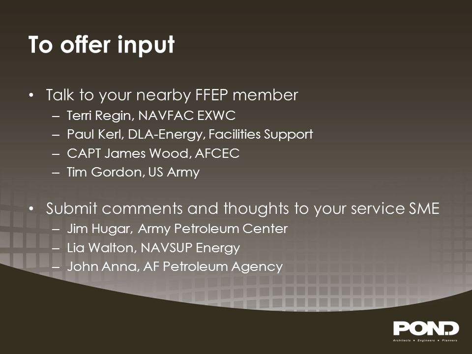 To offer input Talk to your nearby FFEP member
