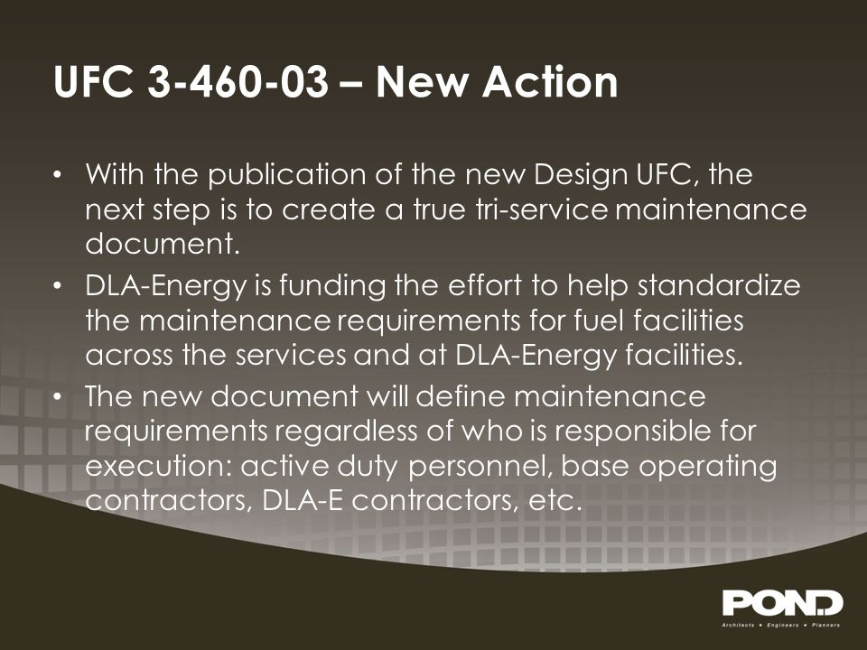 UFC 3-460-03 – New Action With the publication of the new Design UFC, the next step is to create a true tri-service maintenance document.
