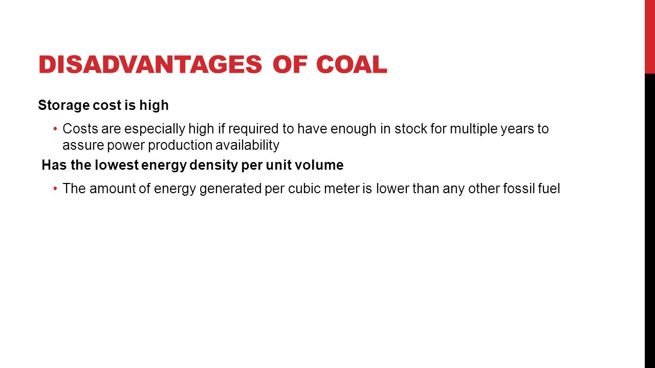 Disadvantages of coal Storage cost is high