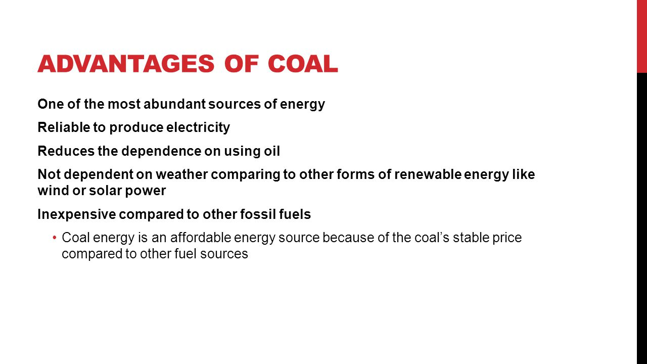 Advantages of coal One of the most abundant sources of energy