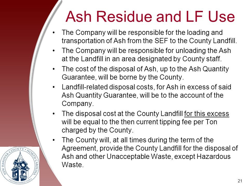 Ash Residue and LF Use The Company will be responsible for the loading and transportation of Ash from the SEF to the County Landfill.