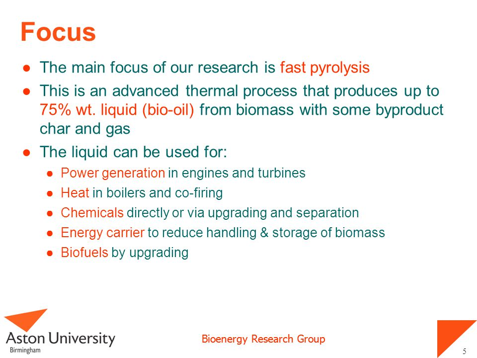 Focus The main focus of our research is fast pyrolysis
