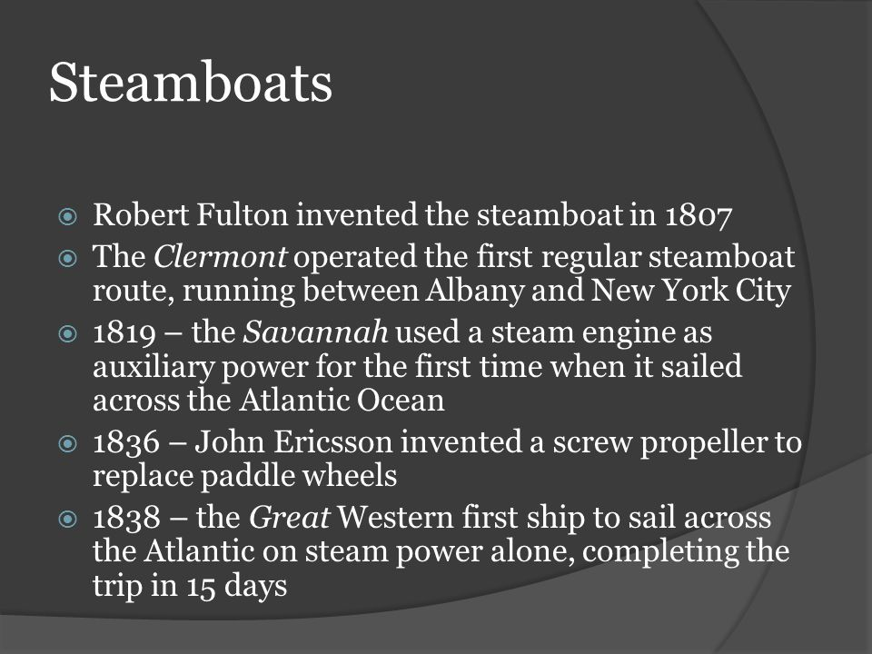 Steamboats Robert Fulton invented the steamboat in 1807