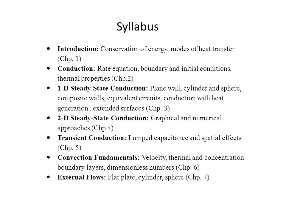 Syllabus Introduction: Conservation of energy, modes of heat transfer (Chp. 1)