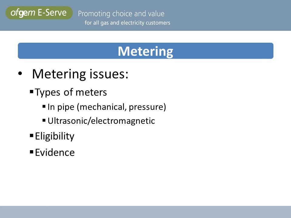 Metering Metering issues: Types of meters Eligibility Evidence