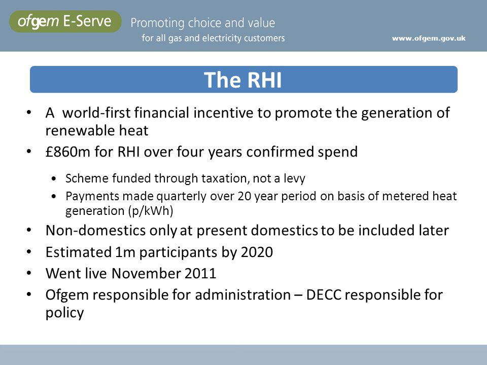www.ofgem.gov.uk The RHI. A world-first financial incentive to promote the generation of renewable heat.