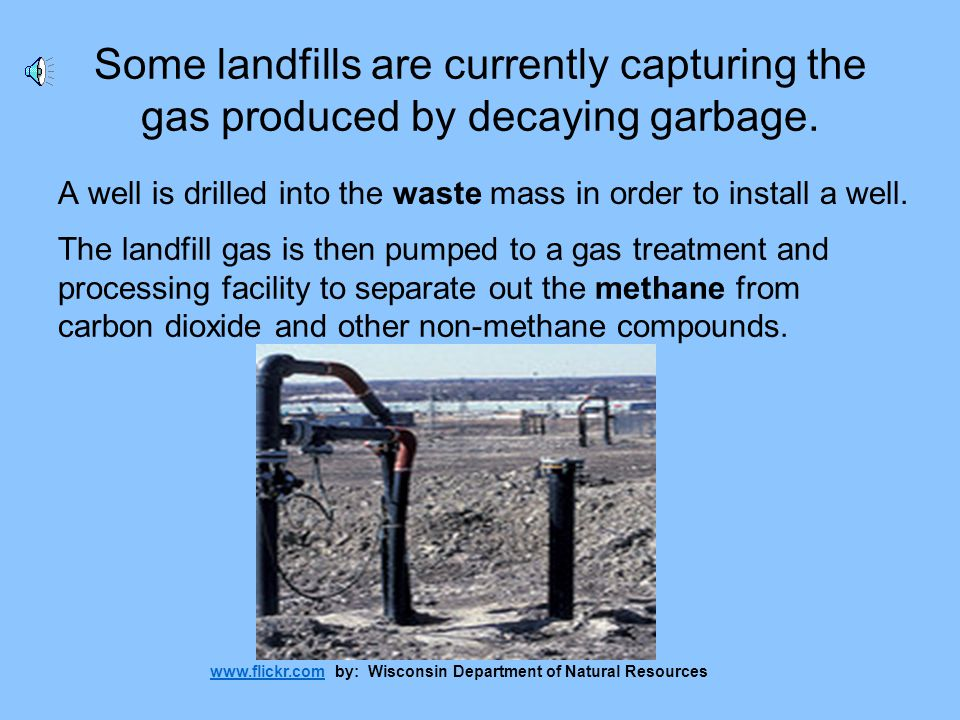 Some landfills are currently capturing the gas produced by decaying garbage.