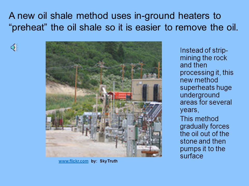 A new oil shale method uses in-ground heaters to preheat the oil shale so it is easier to remove the oil.