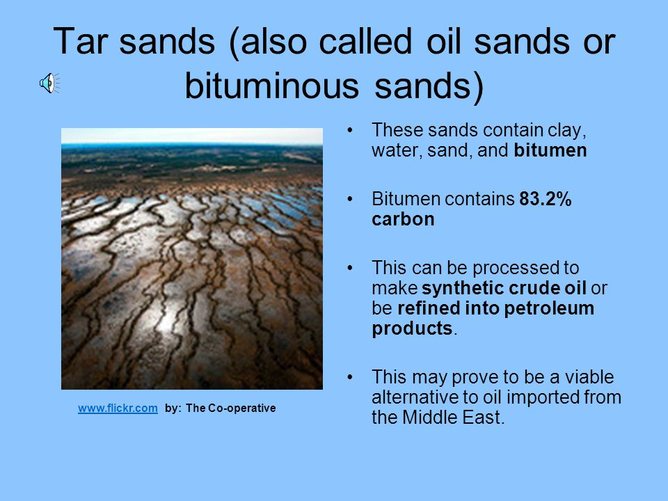 Tar sands (also called oil sands or bituminous sands)