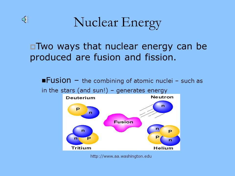 Nuclear Energy Two ways that nuclear energy can be produced are fusion and fission.