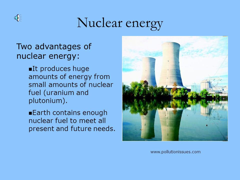 Nuclear energy Two advantages of nuclear energy: