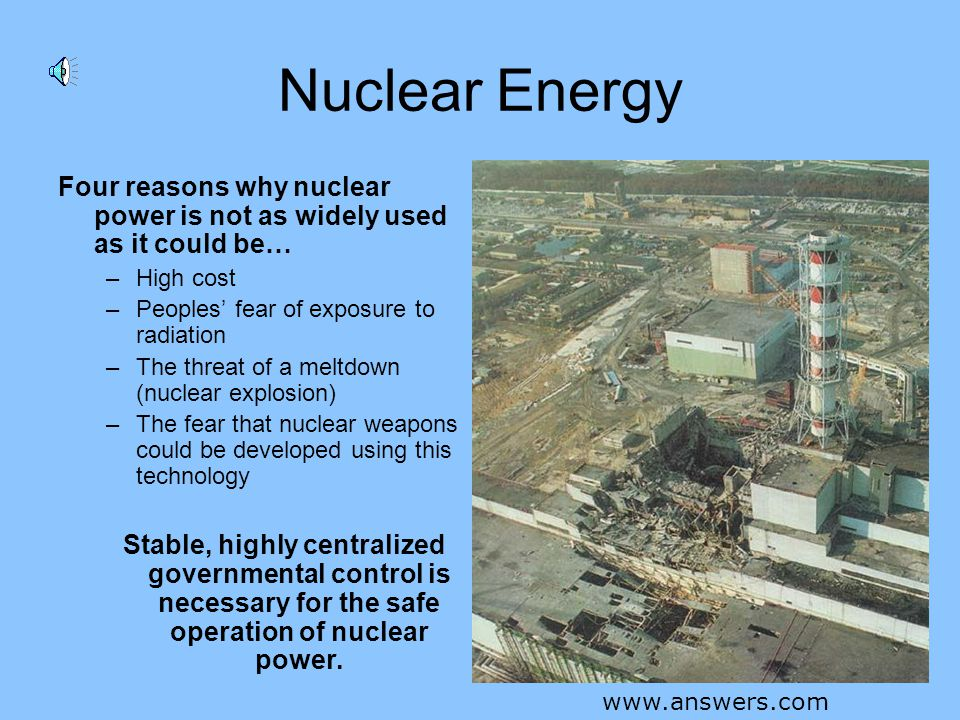 Nuclear Energy Four reasons why nuclear power is not as widely used as it could be… High cost. Peoples' fear of exposure to radiation.