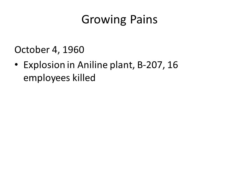 Growing Pains October 4, 1960 Explosion in Aniline plant, B-207, 16 employees killed