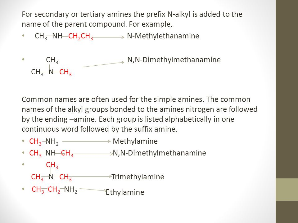 For secondary or tertiary amines the prefix N-alkyl is added to the name of the parent compound. For example,