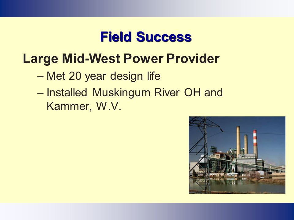 Field Success Large Mid-West Power Provider Met 20 year design life