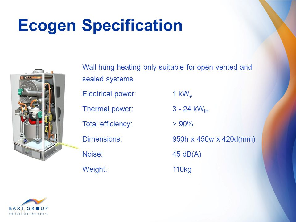 Ecogen Specification Wall hung heating only suitable for open vented and sealed systems. Electrical power: 1 kWe.