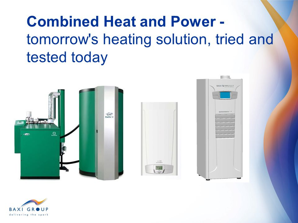 Combined Heat and Power - tomorrow s heating solution, tried and tested today