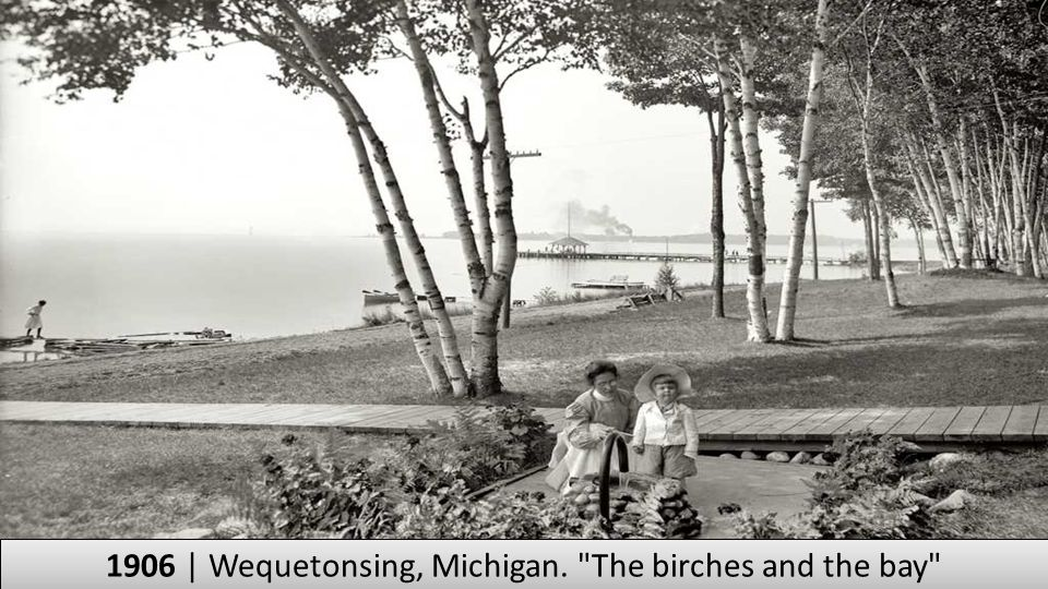 1906 | Wequetonsing, Michigan. The birches and the bay