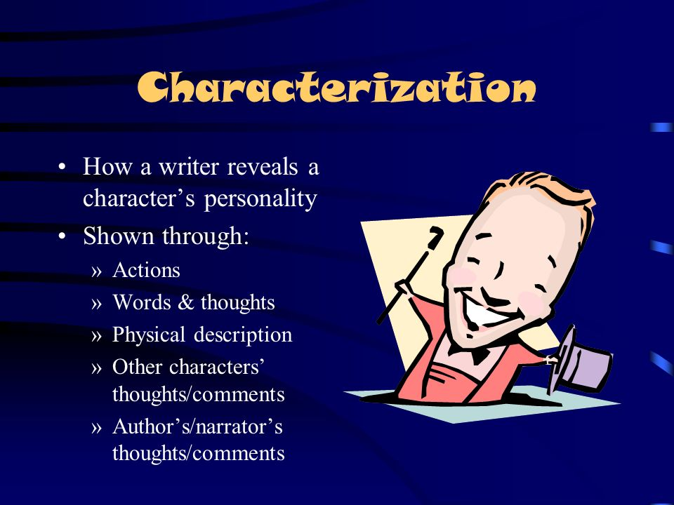 Characterization How a writer reveals a character's personality