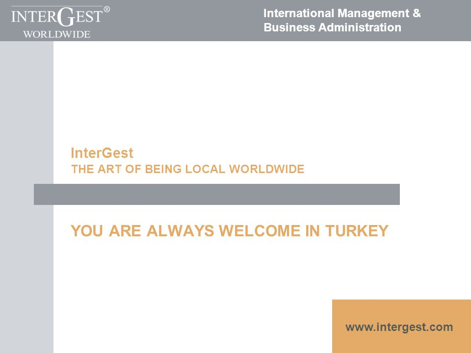 InterGest THE ART OF BEING LOCAL WORLDWIDE YOU ARE ALWAYS WELCOME IN TURKEY