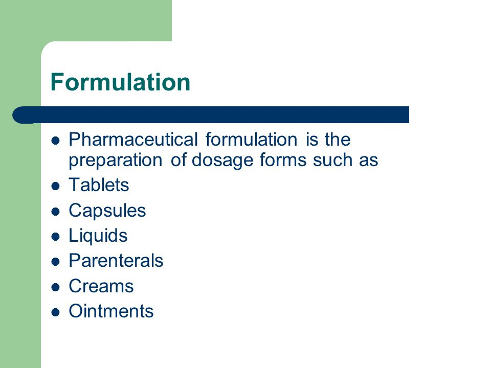 Formulation Pharmaceutical formulation is the preparation of dosage forms such as. Tablets. Capsules.