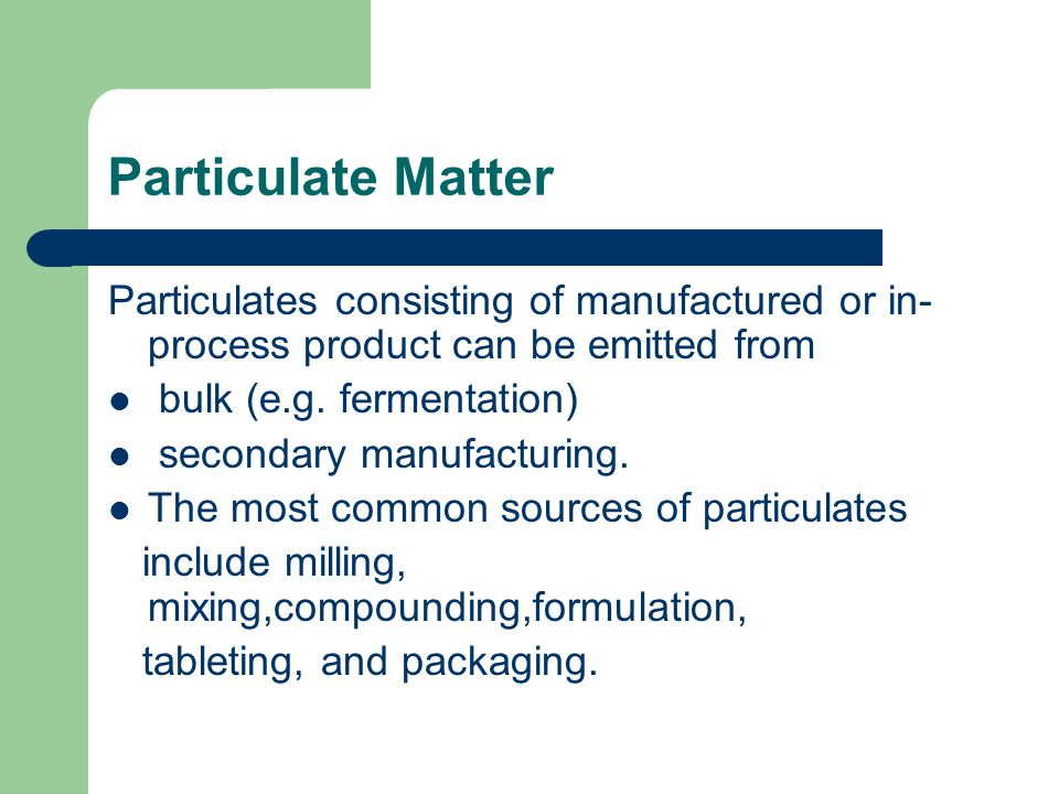 Particulate Matter Particulates consisting of manufactured or in-process product can be emitted from.