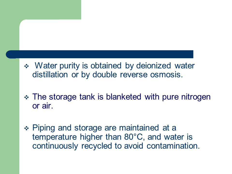 Water purity is obtained by deionized water distillation or by double reverse osmosis.