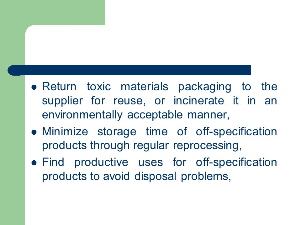 Return toxic materials packaging to the supplier for reuse, or incinerate it in an environmentally acceptable manner,