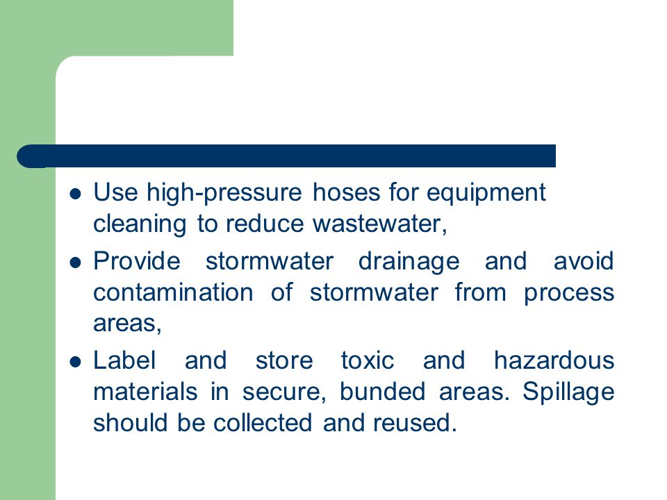 Use high-pressure hoses for equipment cleaning to reduce wastewater,