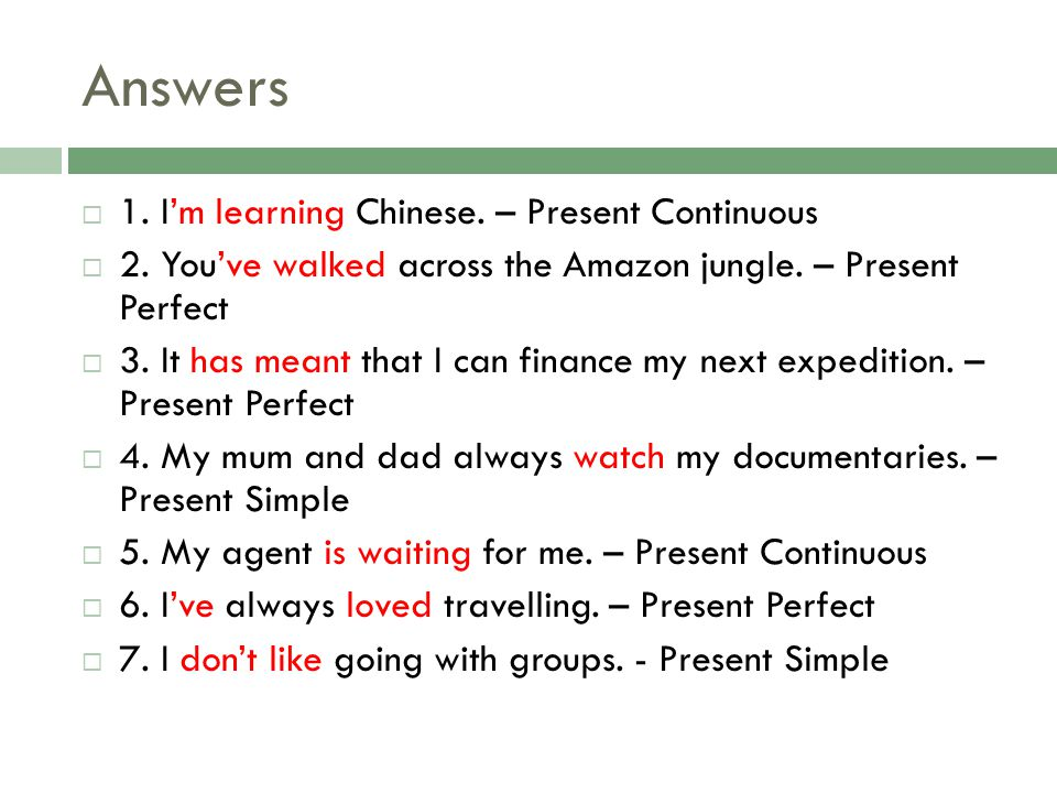 Answers 1. I'm learning Chinese. – Present Continuous