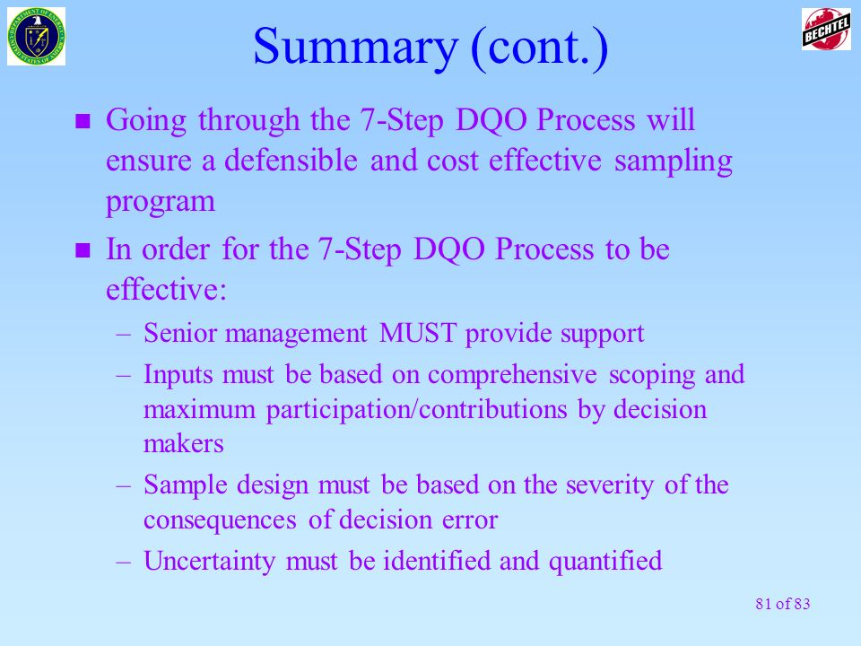 Summary (cont.) Going through the 7-Step DQO Process will ensure a defensible and cost effective sampling program.