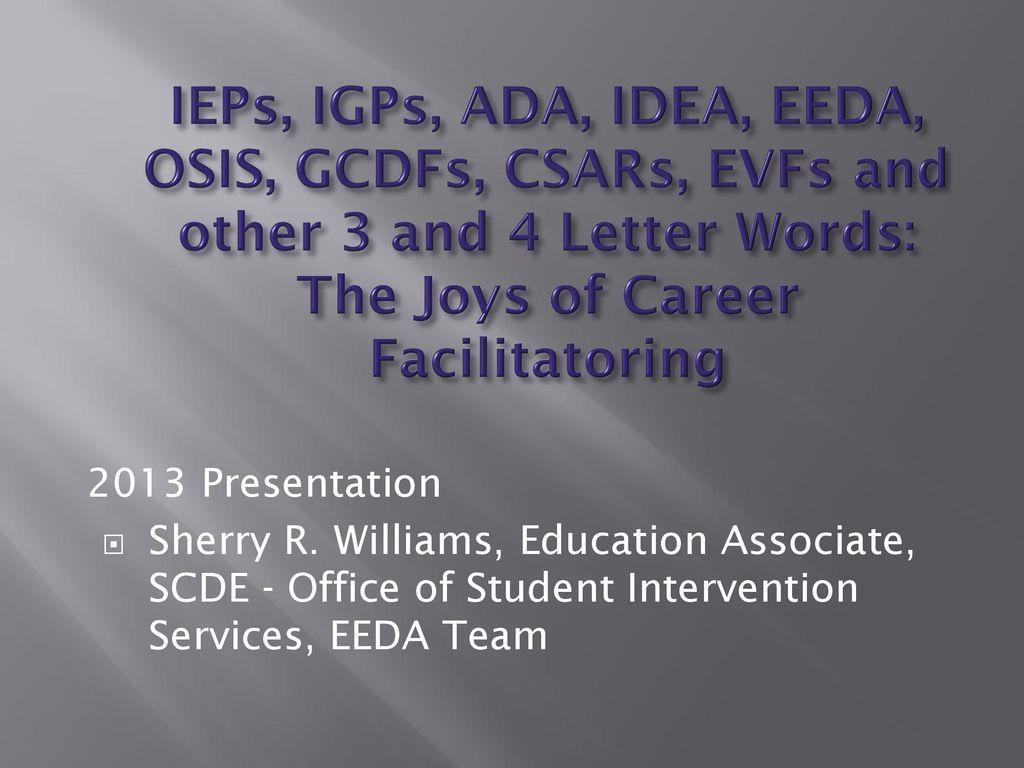 IEPs, IGPs, ADA, IDEA, EEDA, OSIS, GCDFs, CSARs, EVFs and other 3