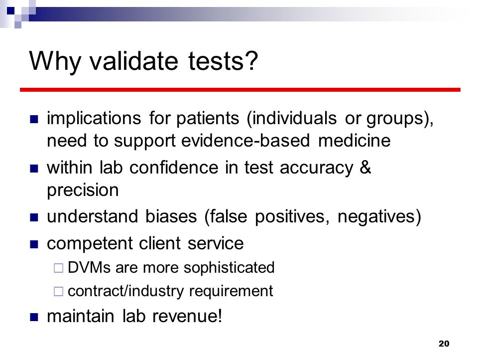 Why validate tests implications for patients (individuals or groups), need to support evidence-based medicine.