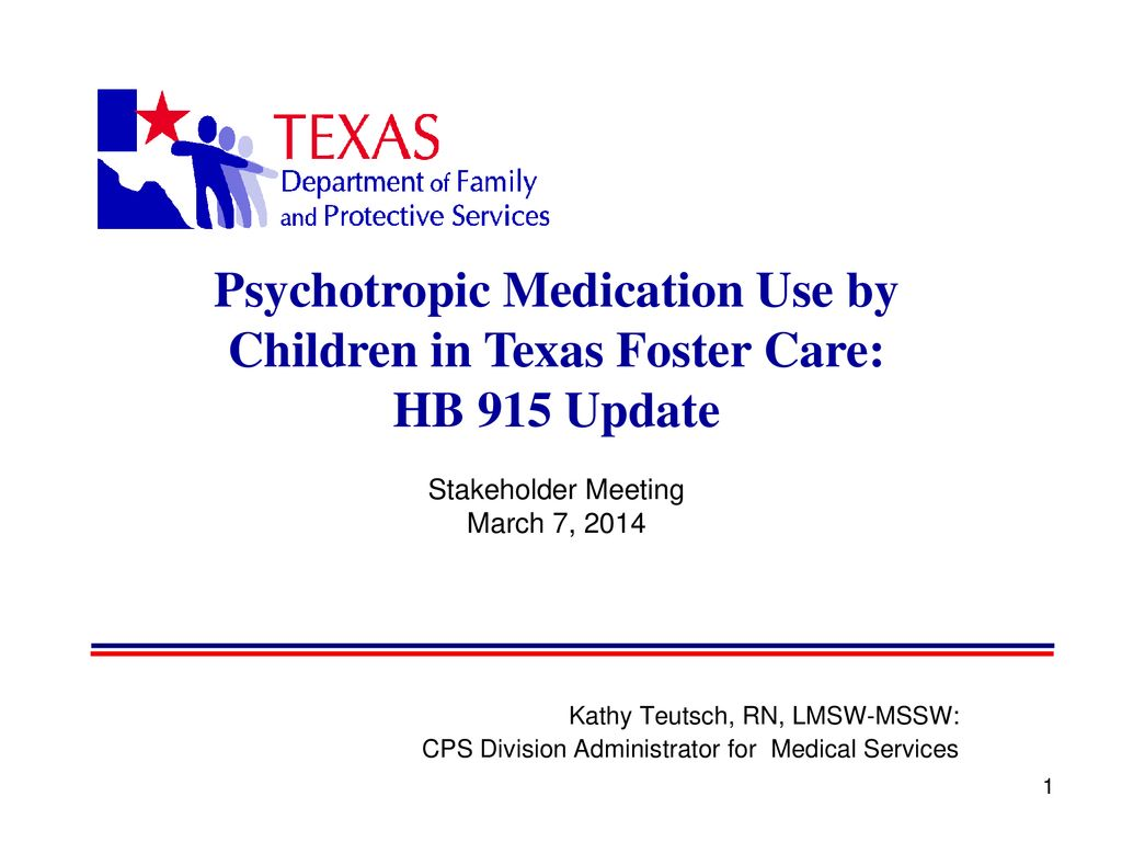 Psychotropic Medication Use by Children in Texas Foster Care: - ppt
