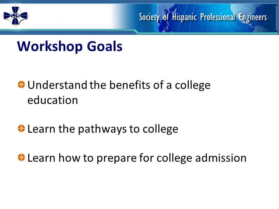 Workshop Goals Understand the benefits of a college education