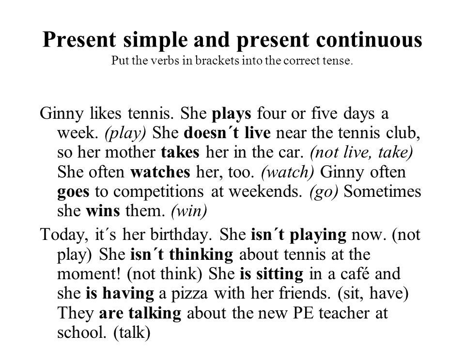 Present simple and present continuous Put the verbs in brackets into the correct tense.