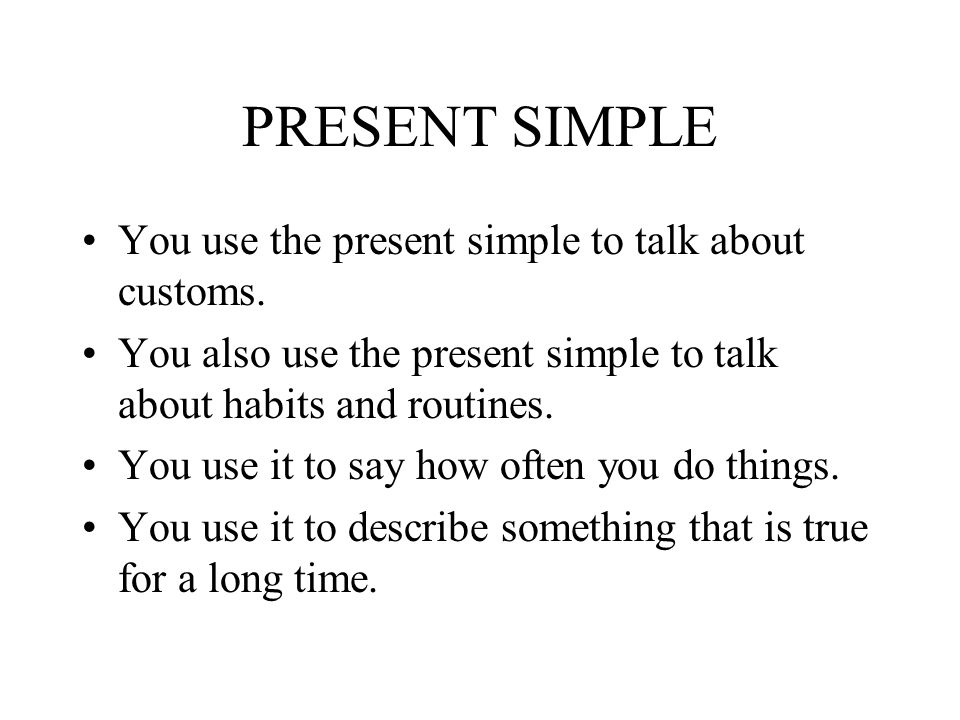 PRESENT SIMPLE You use the present simple to talk about customs.