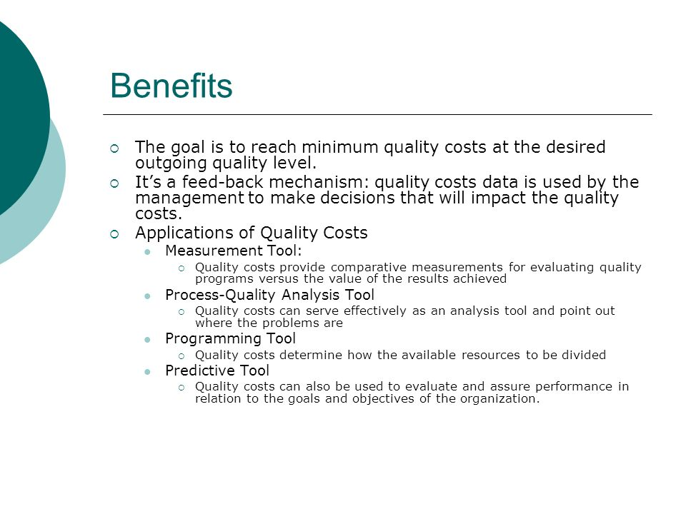 Benefits The goal is to reach minimum quality costs at the desired outgoing quality level.