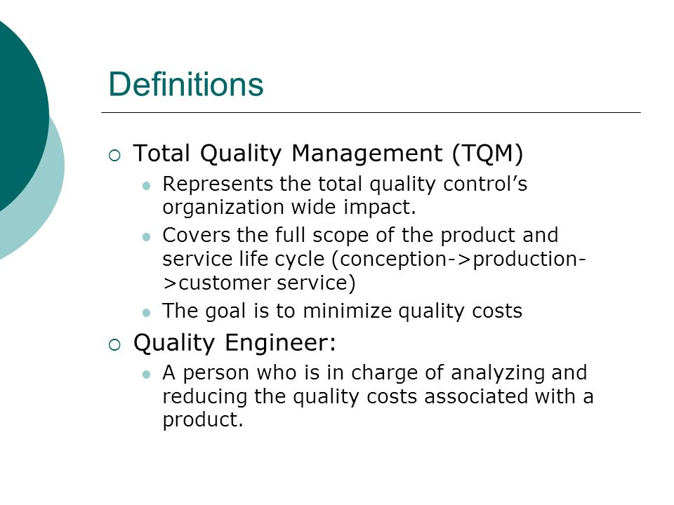 Definitions Total Quality Management (TQM) Quality Engineer: