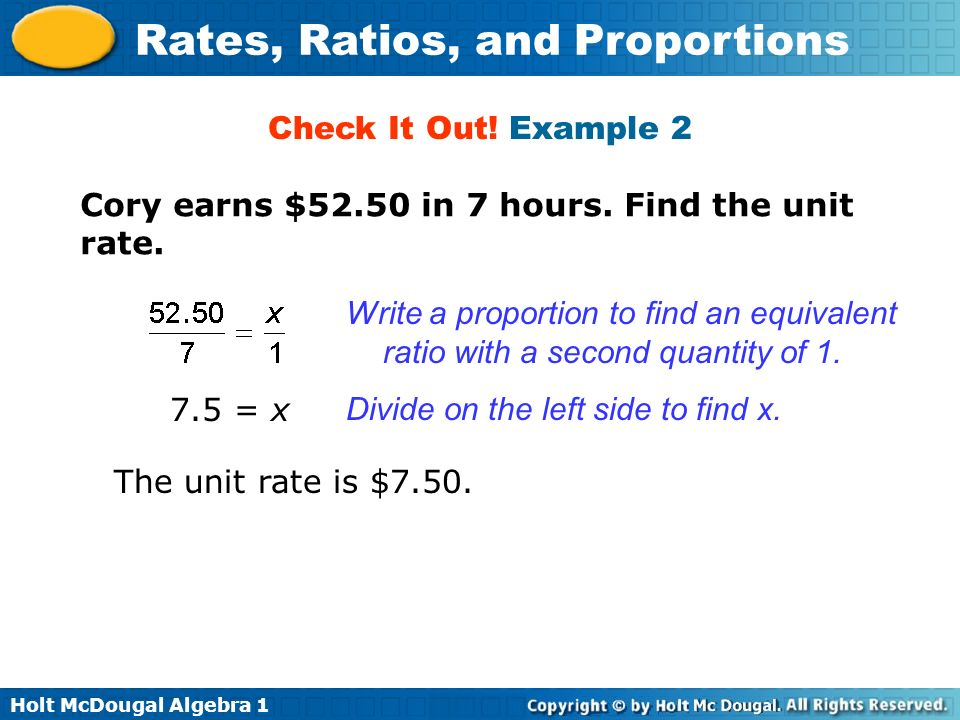 Check It Out! Example 2 Cory earns $52.50 in 7 hours. Find the unit rate.