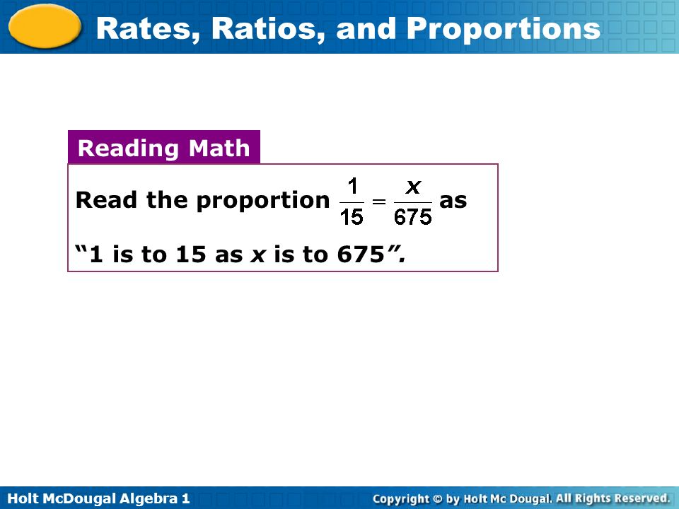 Reading Math Read the proportion as 1 is to 15 as x is to 675 .