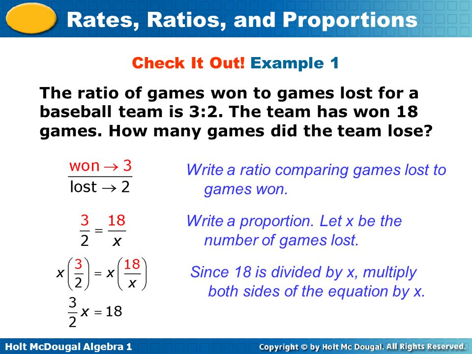 Check It Out! Example 1 The ratio of games won to games lost for a baseball team is 3:2. The team has won 18 games. How many games did the team lose