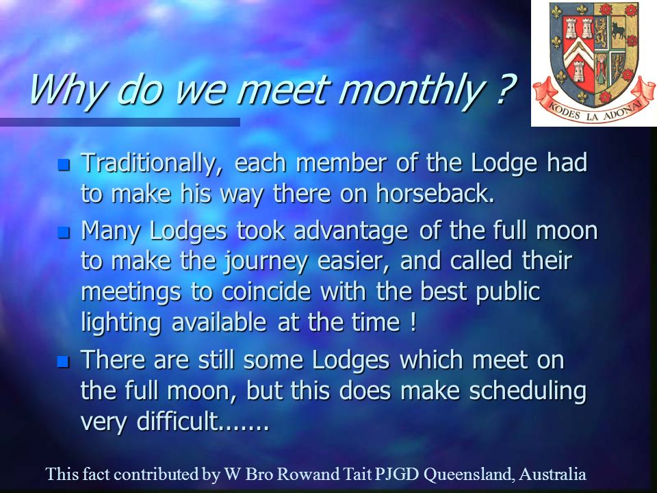 Why do we meet monthly Traditionally, each member of the Lodge had to make his way there on horseback.