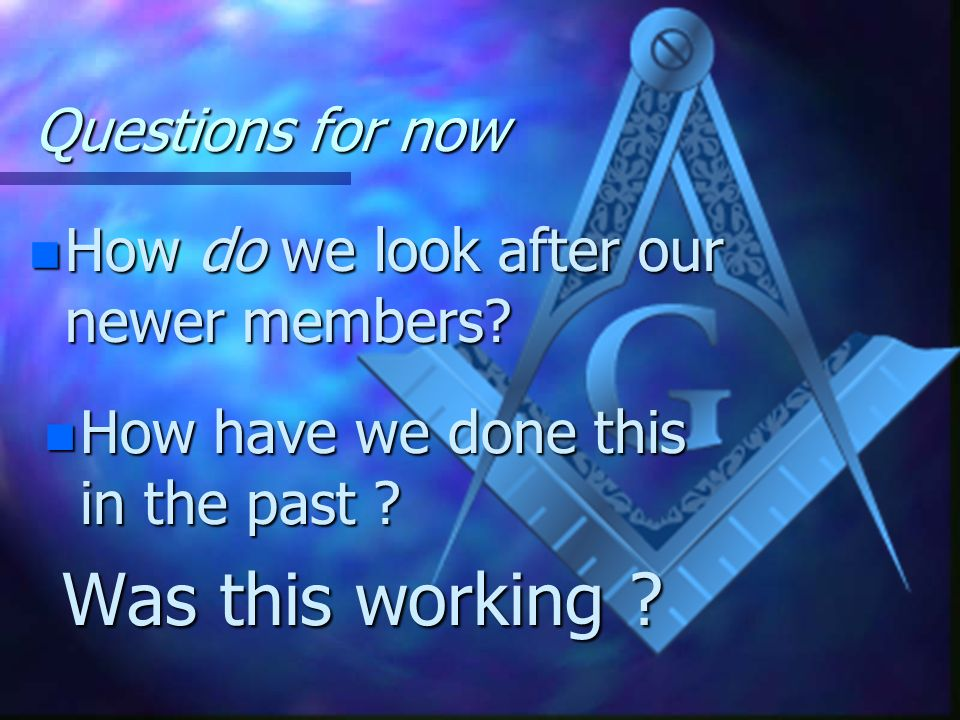 Questions for now How do we look after our newer members How have we done this in the past