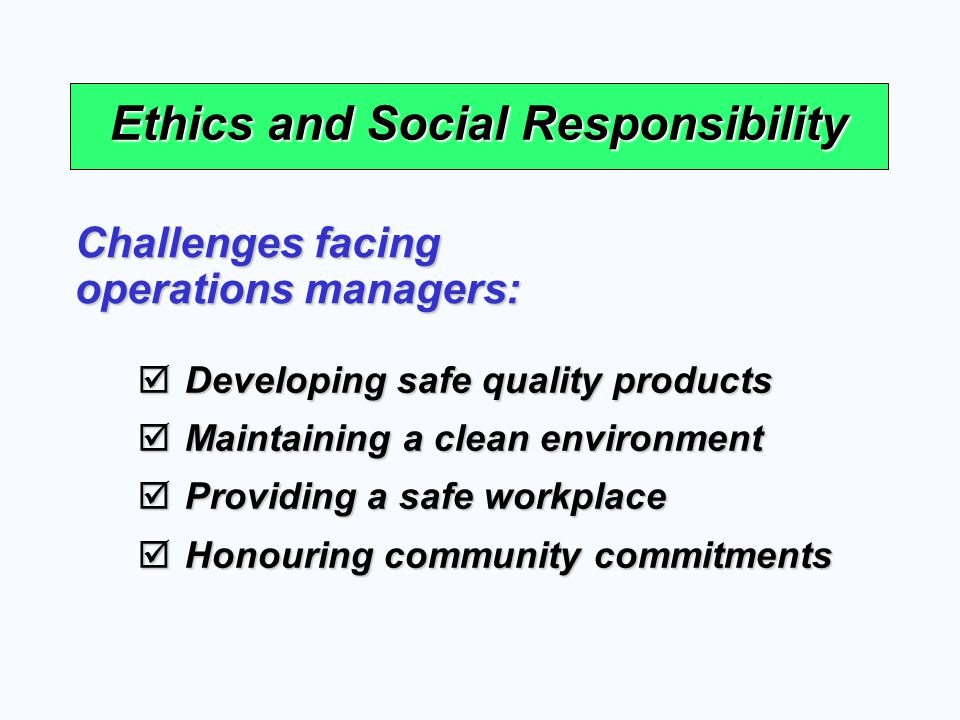 among the ethical and social challenges facing operations managers are