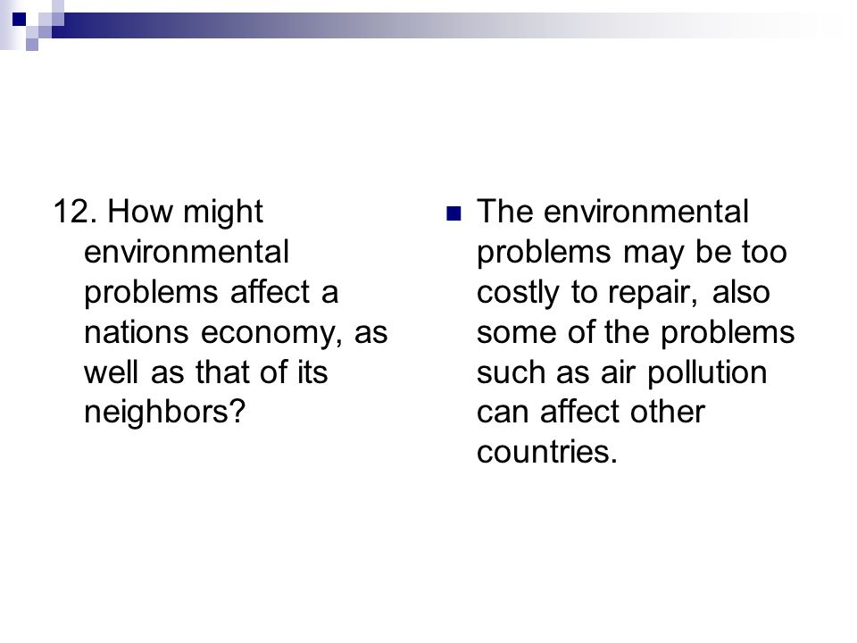 12. How might environmental problems affect a nations economy, as well as that of its neighbors